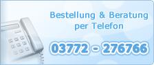 Bestellung und Beratung per Telefon unter: 03772-276766